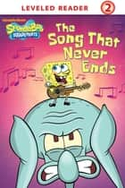 The Song that Never Ends (SpongeBob SquarePants) ebook by Nickelodeon Publishing