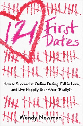 121 First Dates - How to Succeed at Online Dating, Fall in Love, and Live Happily Ever After (Really!) ebook by Wendy Newman