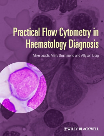Practical Flow Cytometry in Haematology Diagnosis ebook by Mike Leach,Mark Drummond,Allyson Doig