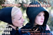 A Road Called Love - Volume 4 - Thunder Road ebook by Murray Pura