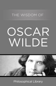 The Wisdom of Oscar Wilde ebook by Philosophical Library