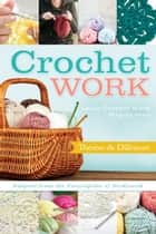 Crochet Work - Adapted From the Encyclopedia of Needlework ebook by Thérèse de Dillmont