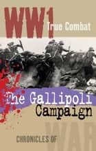 The Gallipoli Campaign (True Combat) ebook by Alexander Macdonald