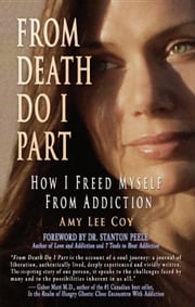 From Death Do I Part: How I Freed Myself From Addiction ebook by Amy Lee Coy