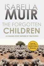 The Forgotten Children - A chilling story inspired by true events ebook by Isabella Muir