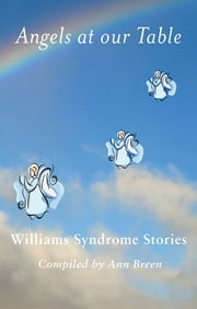 Angels at our Table: Williams Syndrome Family Stories ebook by Ann Breen