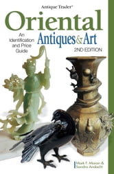 Antique Trader Oriental Antiques & Art: An Identification and Price Guide ebook by Mark Moran