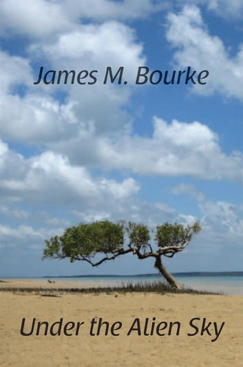 Under the Alien Sky ebook by James M. Bourke