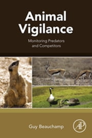 Animal Vigilance - Monitoring Predators and Competitors ebook by Guy Beauchamp