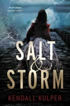 Salt & Storm ebook by Kendall Kulper