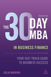 The 30 Day MBA in Business Finance - Your Fast Track Guide to Business Success ebook by Colin Barrow