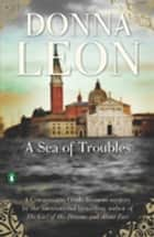 A Sea of Troubles ebook by A Commissario Guido Brunetti Mystery