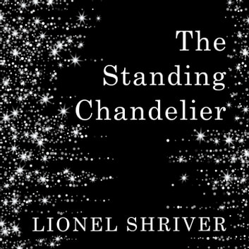 The Standing Chandelier: A Novella audiobook by Lionel Shriver