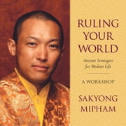 Ruling Your World - Ancient Strategies for Modern Life audiobook by Sakyong Mipham Rinpoche
