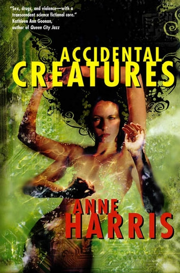 Accidental Creatures ebook by Anne Harris