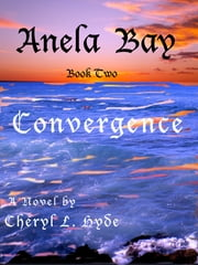 Anela Bay ~ Book Two ~ Convergence ebook by Cheryl L. Hyde
