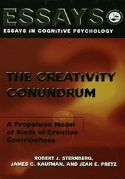 The Creativity Conundrum - A Propulsion Model of Kinds of Creative Contributions ebook by Robert J. Sternberg,James C. Kaufman,Jean E. Pretz