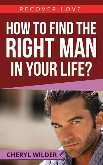 How to find the right man in your life