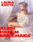 Alien Harem Bridesmaids ebook by Laura Knots