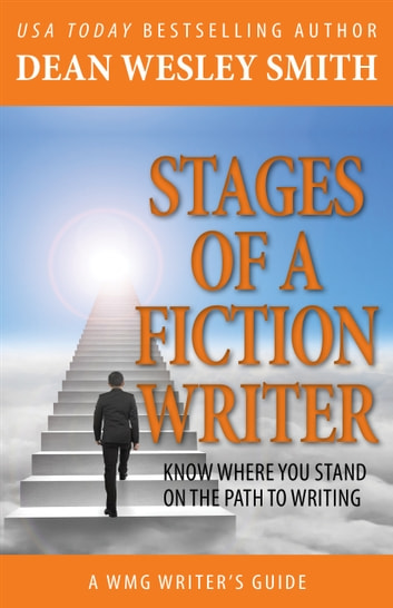 Stages of a Fiction Writer - Know Where You Stand on the Path to Writing ebook by Dean Wesley Smith
