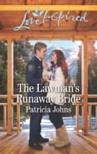 The Lawman's Runaway Bride (Mills & Boon Love Inspired) (Comfort Creek Lawmen, Book 2) ebook by Patricia Johns