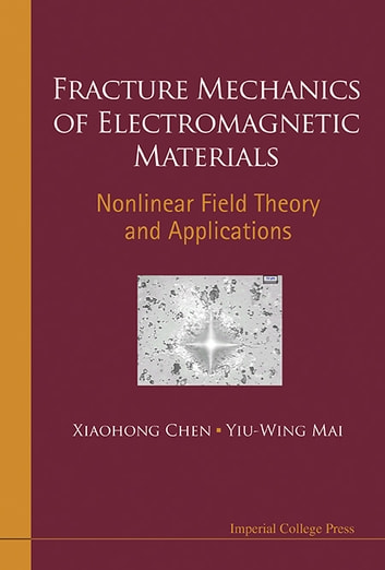 Fracture mechanics of electromagnetic materials ebook by xiaohong fracture mechanics of electromagnetic materials nonlinear field theory and applications ebook by xiaohong chen fandeluxe Choice Image