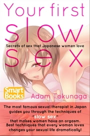Your first slow sex Secrets of sex that Japanese women love ebook by Adam Tokunaga,アダム 徳永