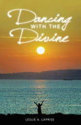 Dancing with the Divine ebook by Leslie A. LaPrise