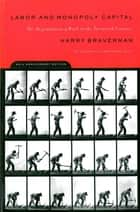 Labor and Monopoly Capital ebook by Harry Braverman