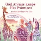 God Always Keeps His Promises - Unshakable Hope for Kids audiobook by Max Lucado, Ben Holland