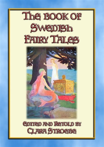 THE BOOK OF SWEDISH FAIRY TALES - 28 children's stories from Sweden ebook by Anon E. Mouse,Edited and Retold by Clara Stroebe