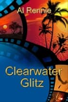 Clearwater Glitz ebook by Al Rennie