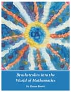 Brushstrokes into the World of Mathematics ebook by Drora Booth