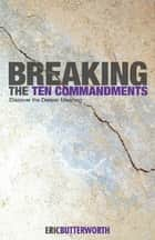Breaking the Ten Commandments ebook by Eric Butterworth
