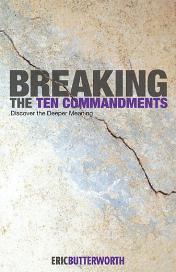 Breaking the Ten Commandments - Discover the Deeper Meaning ebook by Eric Butterworth