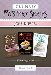 Culinary Mysteries Series, Volumes 10-12: Rocky Road, Fortune Cookie, and Wedding Cake ebook by Kilpack, Josi S.