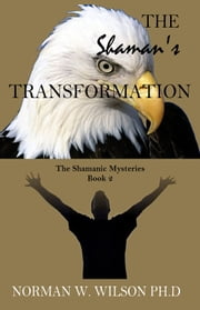 The Shaman's Transformation ebook by Norman W. Wilson