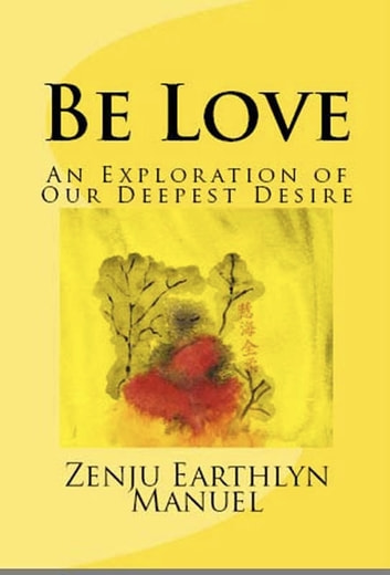 Be Love: An Exploration of Our Deepest Desire ebook by Zenju Earthlyn Manuel
