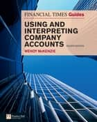 FT Guide to Using and Interpreting Company Accounts ebook by Wendy Mckenzie