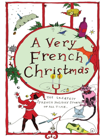 A Very French Christmas - The Greatest French Holiday Stories of All Time ebook by Anatole France,Dominique Fabre,Irène Némirovsky,Alphonse Daudet,Guy de Maupassant,Jean-Philippe Blondel