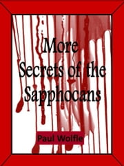 More Secrets Of The Sapphocans ebook by Paul Wolfle