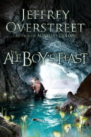 The Ale Boy's Feast - A Novel ebook by Jeffrey Overstreet