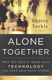 Alone Together - Why We Expect More from Technology and Less from Each Other ebook by Sherry Turkle