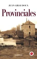 Provinciales ebook by Jean Giraudoux
