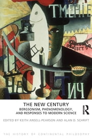 The New Century - Bergsonism, Phenomenology and Responses to Modern Science ebook by Keith Ansell-Pearson,Alan D. Schrift