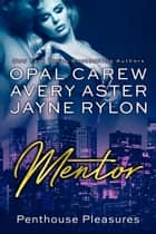 Mentor ebook by Opal Carew, Avery Aster, Jayne Rylon