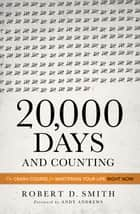 20,000 Days and Counting - The Crash Course For Mastering Your Life Right Now ebook by Robert Smith