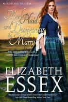 Mad, Plaid and Dangerous to Marry ebook by Elizabeth Essex
