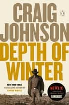 Depth of Winter - A Longmire Mystery ebook by