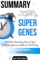 Deepak Chopra and Rudolph E. Tanzi's Super Genes: Unlock the Astonishing Power of Your DNA for Optimum Health and Well-Being Summary ebook by Ant Hive Media